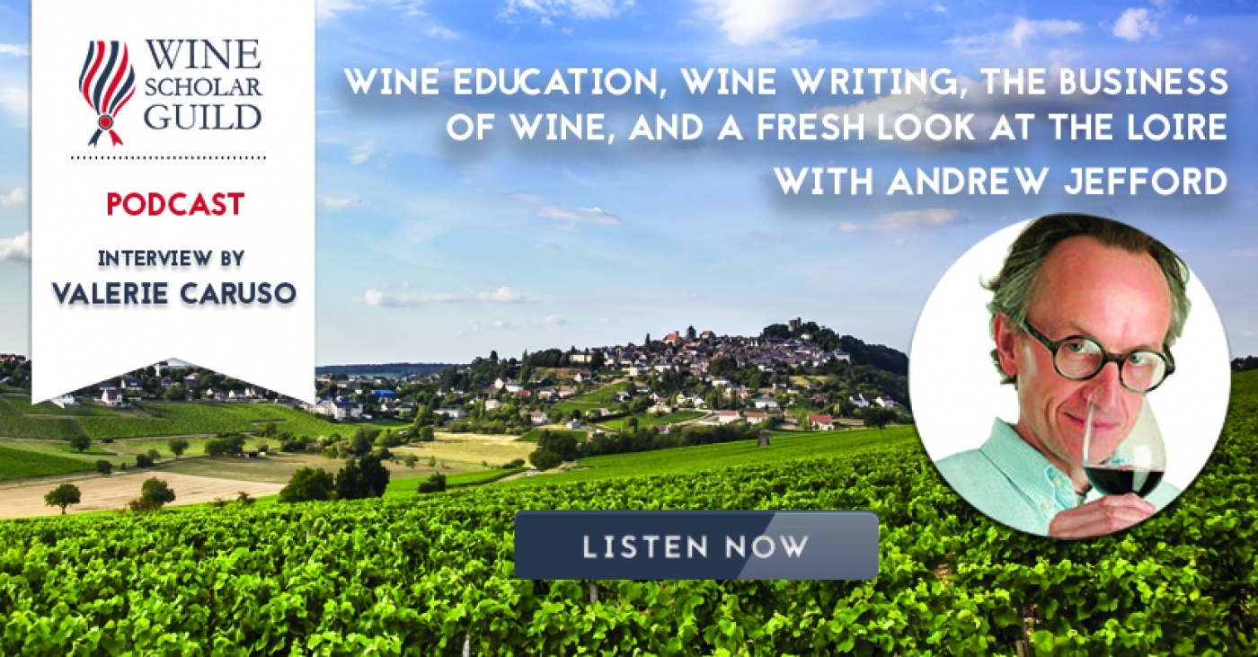 "PODCAST: Andrew Jefford on ""Wine Education, Wine Writing, the Business of Wine, and a Fresh Look at the Loire"""
